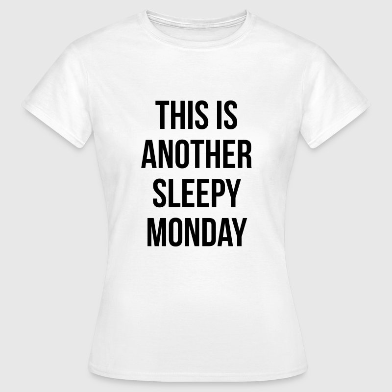 this is another sleepy monday - Women's T-Shirt
