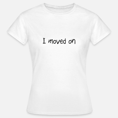 Funny Break Up Funny quotes - Women's T-Shirt