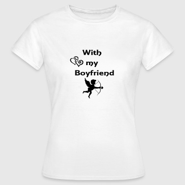 With my boyfriend - Women's T-Shirt