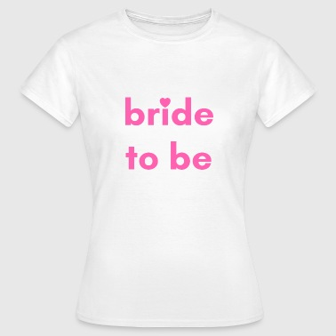 Bride To Be - Camiseta mujer