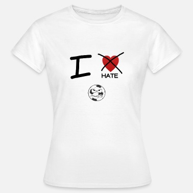 Hate Football I hate football - Women's T-Shirt