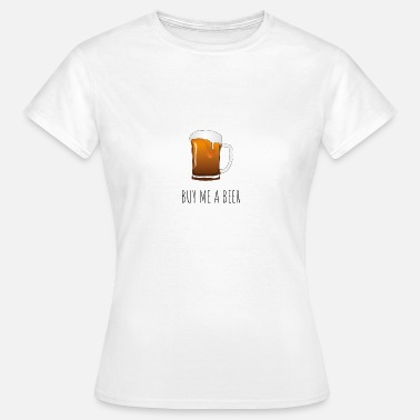 Buy Me A Beer BUY ME A BEER (Beer) - Women's T-Shirt