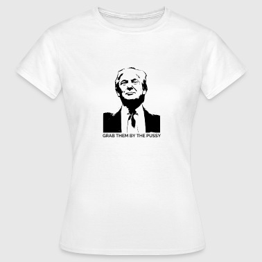 Grab Them By The Pussy Trump - Grab Them By The Pussy - Frauen T-Shirt