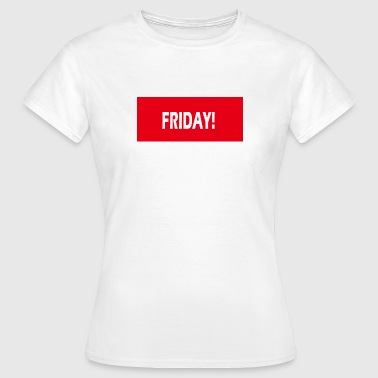 Friday Funny FRIDAY! - Women's T-Shirt