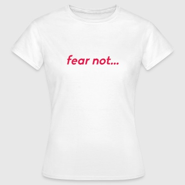Fear Quotes Fear quote - Women's T-Shirt