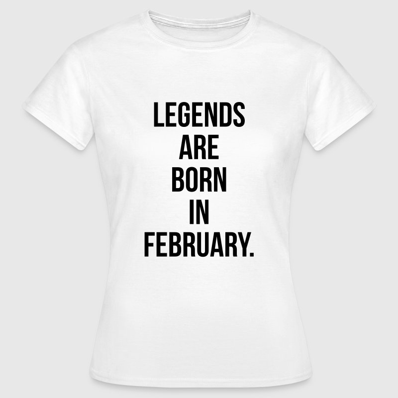 Legends are born in February - Vrouwen T-shirt