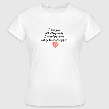 I Love My Boobs & Love you with all my boobs - Women's T-Shirt