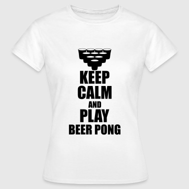 Keep calm and play beer pong - Frauen T-Shirt