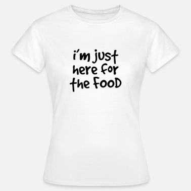 Here I'm just here for the food - Women's T-Shirt