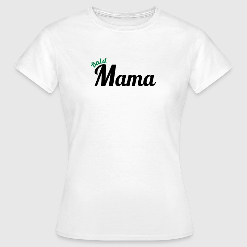 Bald Mama - Frauen T-Shirt