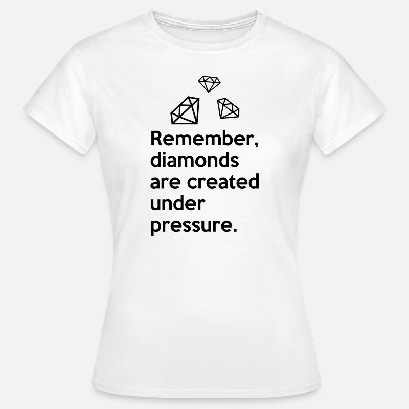 Art T-Shirts - Diamonds Are Created Under Pressure Quote - Women's T-Shirt white