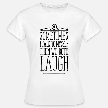 Lustige Sprüche Sometimes We Both Laugh - Frauen T-Shirt