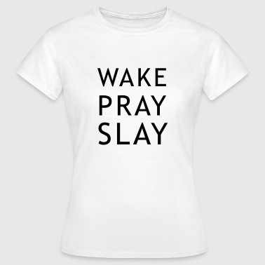 Wake pray slay - Women's T-Shirt