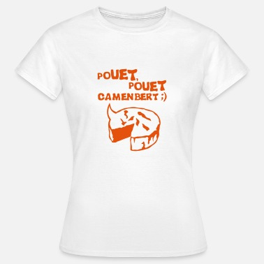 Pouet pouet pouet camembert expression fromage Tee shirts - T-shirt Femme