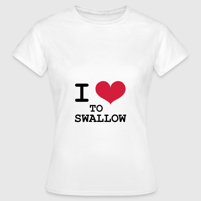 I Love To Swallow [Porn / Sex] - Women's T-Shirt