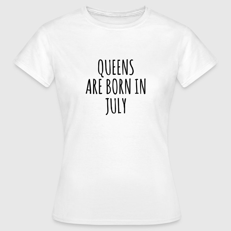Queens are born in July - Vrouwen T-shirt