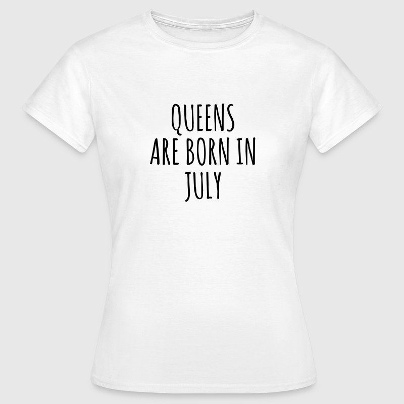 Queens are born in July - Dame-T-shirt