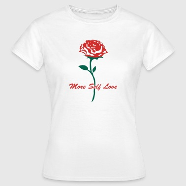 Rose Graphic More Self Love - Women's T-Shirt