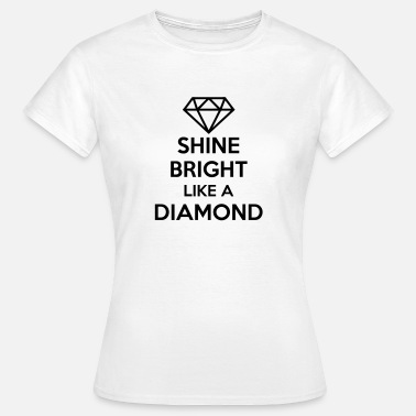 Song Quotes Shine Bright Like A Diamond Quote - Women's T-Shirt