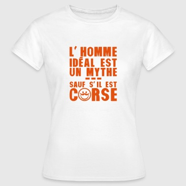 corse homme ideal mythe humour citation - T-shirt Femme