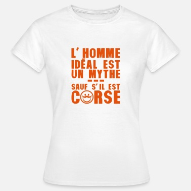 Corse Humour corse homme ideal mythe humour citation - T-shirt Femme