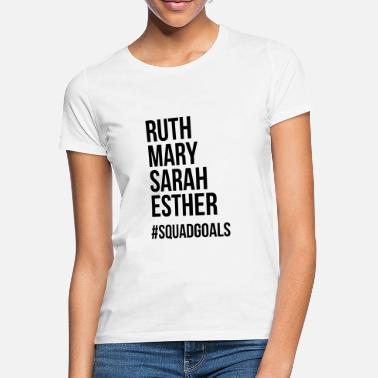 Fredo Ruth mary sarah esther #squadgoals - Women's T-Shirt