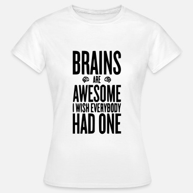 I Wish I Had A Brain Brains are awesome i wish everybody had one - Women's T-Shirt
