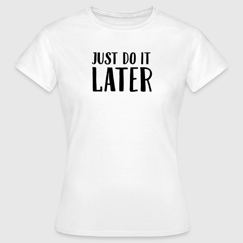 Just Do It Later - Dame-T-shirt