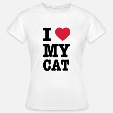 I Love My I Love My Cat - Vrouwen T-shirt