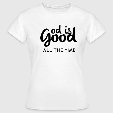 God is good - Vrouwen T-shirt