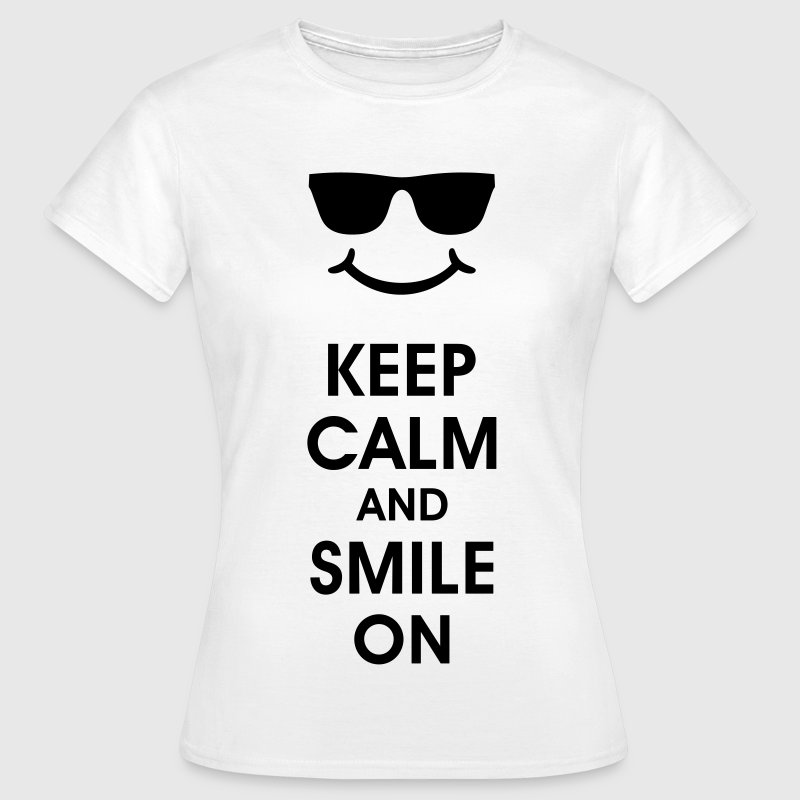 Keep Calm and Smile on. BE HAPPY smile happy face - Women's T-Shirt