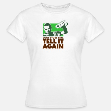 Tell It Again Cool Story Brother. Tell It Again. - Women's T-Shirt