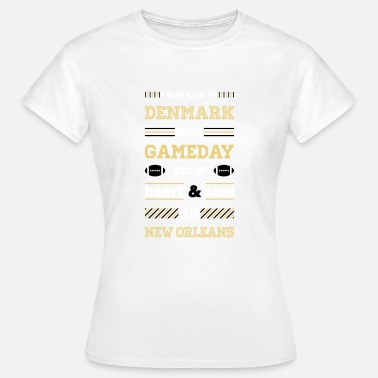 New Orleans Saints I may live in Denmark... (New Orleans edition) - Dame-T-shirt