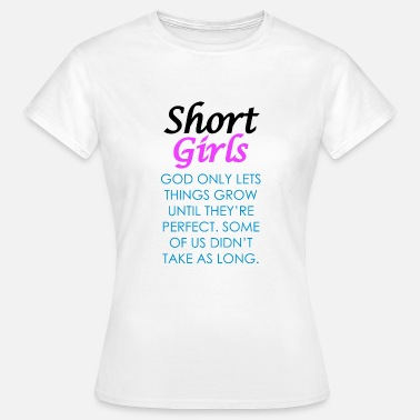 Short Girl Short Girls Quote - God Only Let's Grow Things ... - Women's T-Shirt