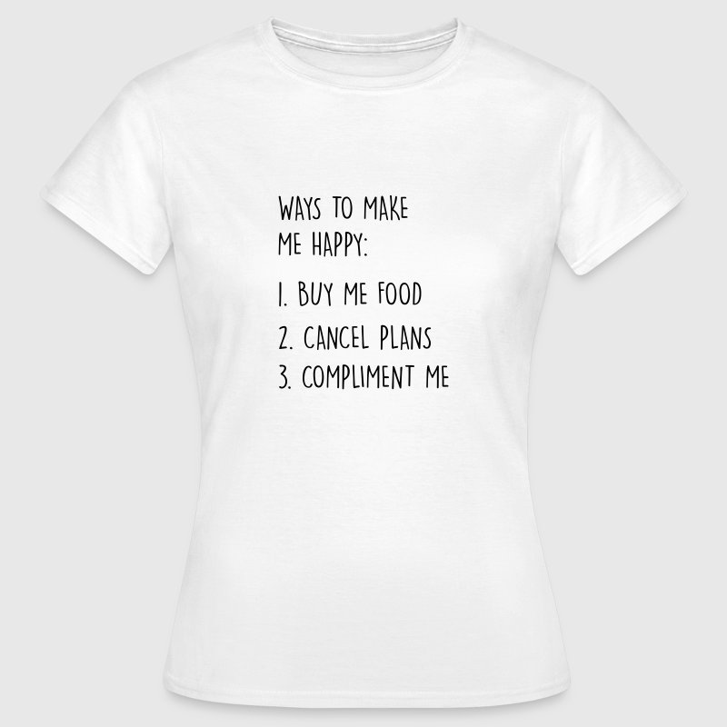 Ways to make me happy - Women's T-Shirt
