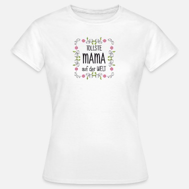 Tolle Mama Tollste Mama - Frauen T-Shirt
