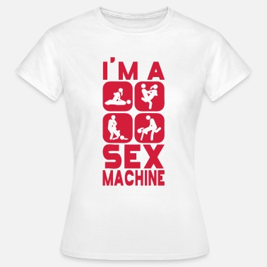 I Love Sex Quote quote i m a sex machine love position - Women's T-Shirt