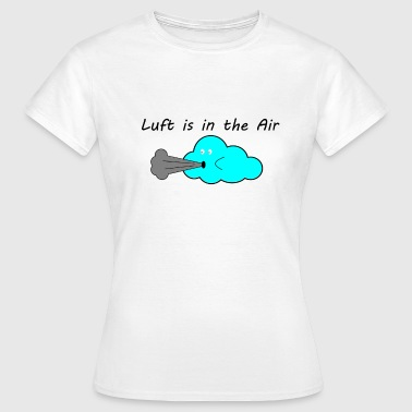 Air Bubbles Air is in the air - Women's T-Shirt