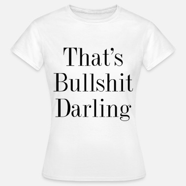 Darling That's bullshit darling - Women's T-Shirt