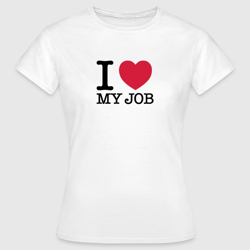 I Love My Job - Women's T-Shirt