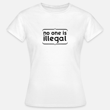 Illegal No one is ILLEGAL - T-shirt Femme