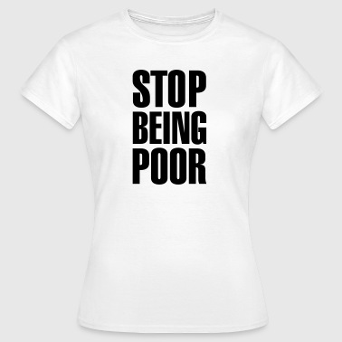 Stop being poor - Dame-T-shirt