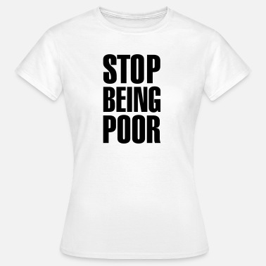 Whitney Stop being poor - Women's T-Shirt