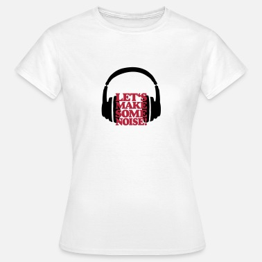 Dj DJ Headphone Kopfhörer Let's make some noise - Frauen T-Shirt