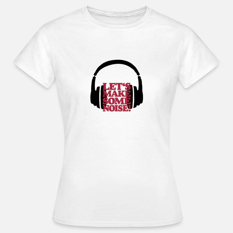 Auriculares Camisetas - DJ Auriculares Let's make some noise - Camiseta mujer blanco