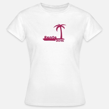 Pension Rente Ruhestand - Pension Rente Ruhestand Rente Pension Ruhestand 2016 - Frauen T-Shirt