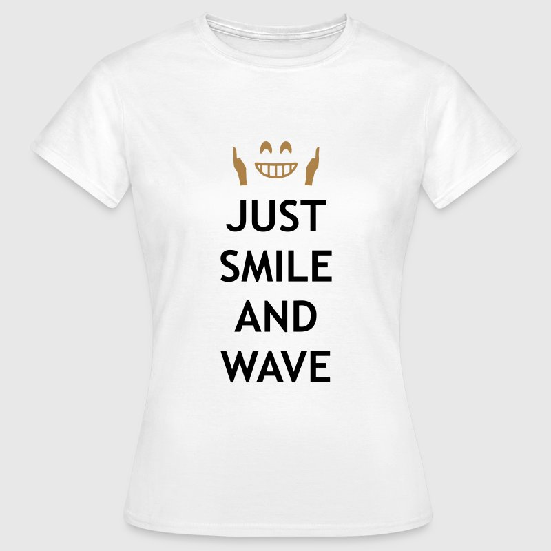 Just smile and wave - Women's T-Shirt