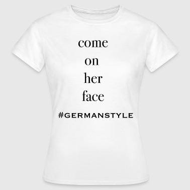 Sex Ü50 come on her face Germanystyle Sperma - Frauen T-Shirt