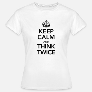 Twice Keep Calm And Think Twice - T-shirt Femme