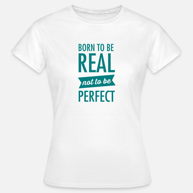 Statement T-Shirts - Born To Be Real - Not To Be Perfect - Women's T-Shirt white